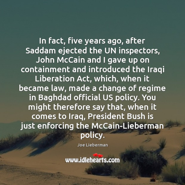 In fact, five years ago, after Saddam ejected the UN inspectors, John Joe Lieberman Picture Quote