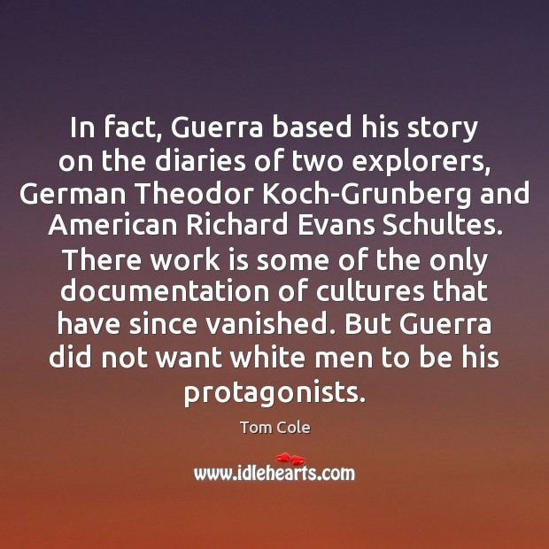 In fact, Guerra based his story on the diaries of two explorers, Work Quotes Image
