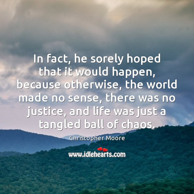In fact, he sorely hoped that it would happen, because otherwise, the Christopher Moore Picture Quote