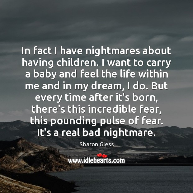 Image, In fact I have nightmares about having children. I want to carry