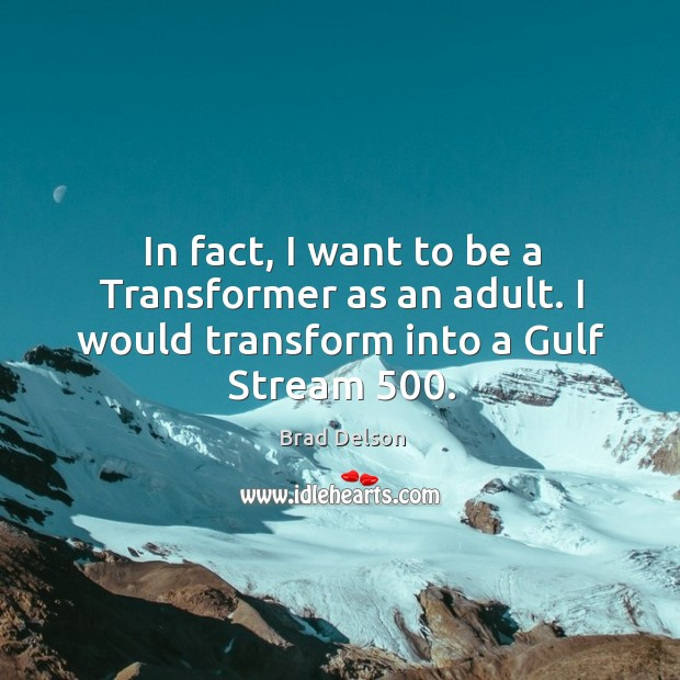 Image, In fact, I want to be a transformer as an adult. I would transform into a gulf stream 500.