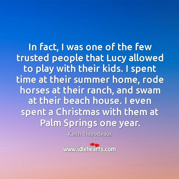 Image, In fact, I was one of the few trusted people that lucy allowed to play with their kids.
