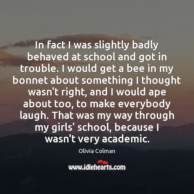 In fact I was slightly badly behaved at school and got in Image