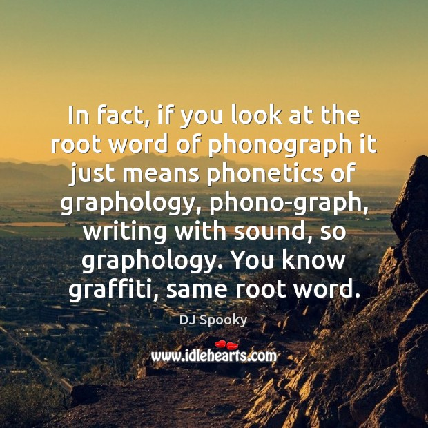 In fact, if you look at the root word of phonograph it DJ Spooky Picture Quote