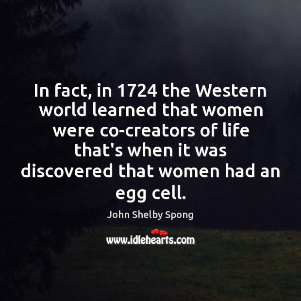 In fact, in 1724 the Western world learned that women were co-creators of John Shelby Spong Picture Quote