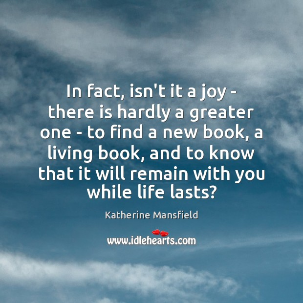 In fact, isn't it a joy – there is hardly a greater Katherine Mansfield Picture Quote