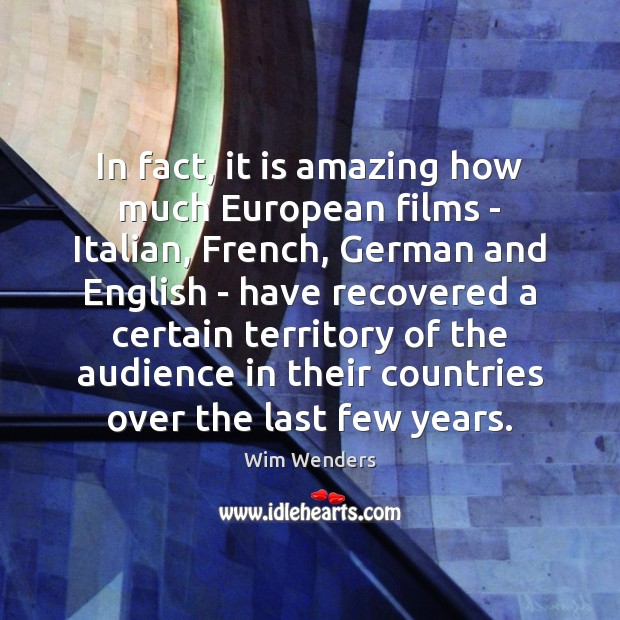 In fact, it is amazing how much European films – Italian, French, Image
