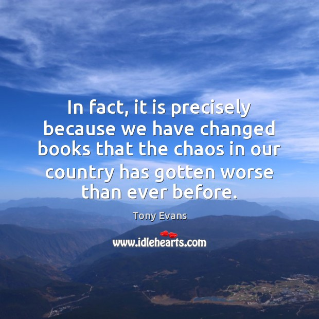 In fact, it is precisely because we have changed books that the Tony Evans Picture Quote