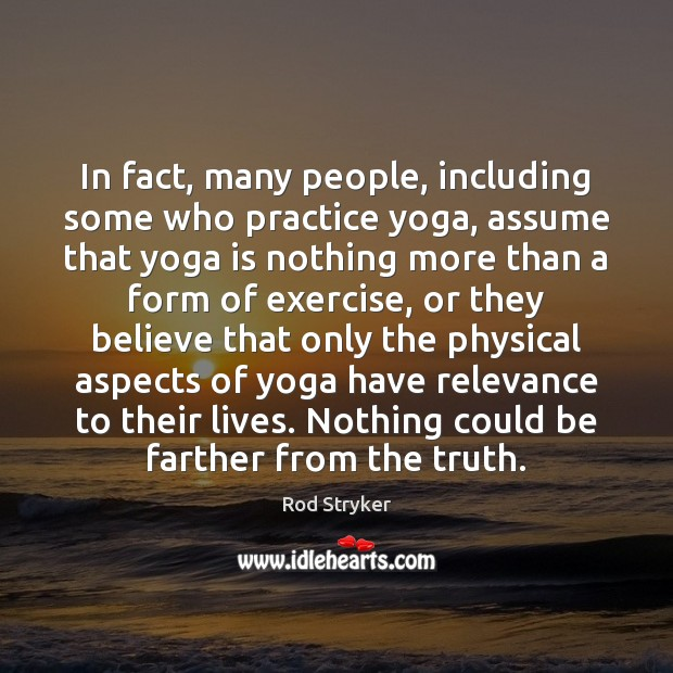 In fact, many people, including some who practice yoga, assume that yoga Image