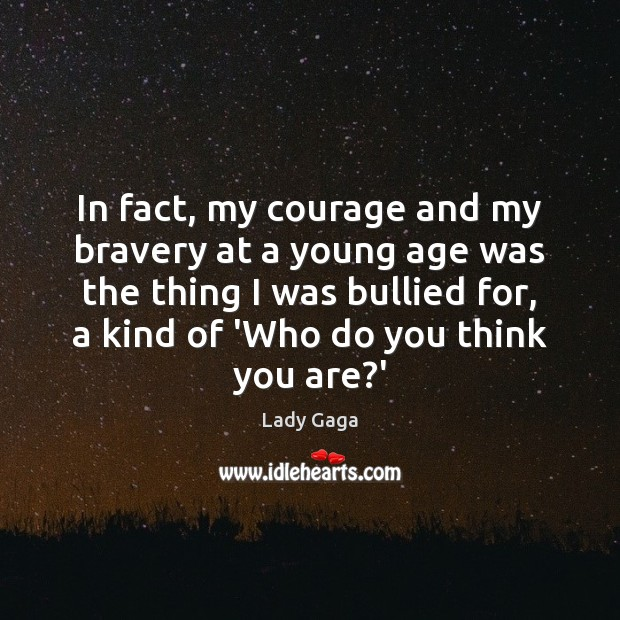In fact, my courage and my bravery at a young age was Lady Gaga Picture Quote