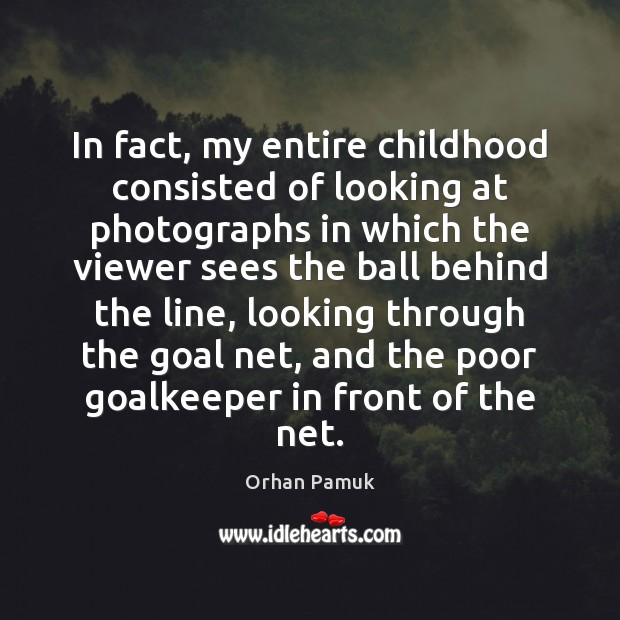 Image, In fact, my entire childhood consisted of looking at photographs in which