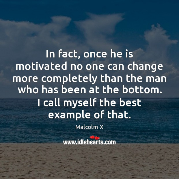 Image, In fact, once he is motivated no one can change more completely