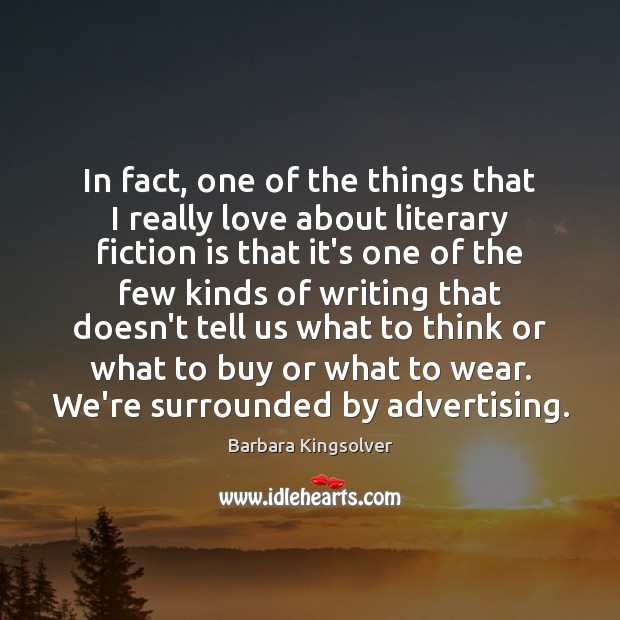 In fact, one of the things that I really love about literary Barbara Kingsolver Picture Quote