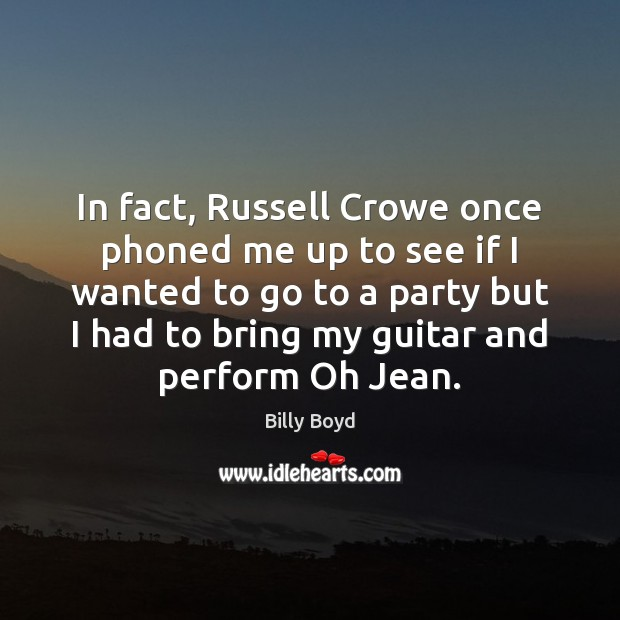 Image, In fact, Russell Crowe once phoned me up to see if I