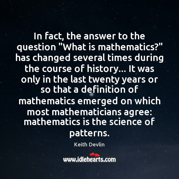 """In fact, the answer to the question """"What is mathematics?"""" has changed Image"""