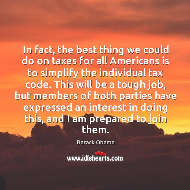 In fact, the best thing we could do on taxes for all americans is to simplify the individual Image