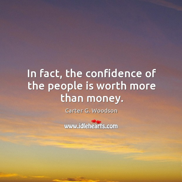 In fact, the confidence of the people is worth more than money. Image