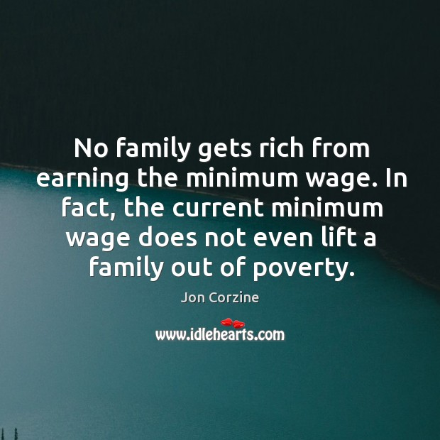 In fact, the current minimum wage does not even lift a family out of poverty. Image