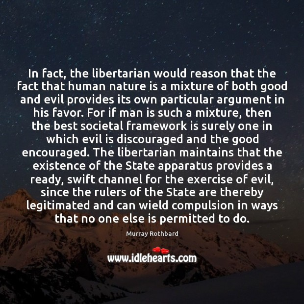 In fact, the libertarian would reason that the fact that human nature Murray Rothbard Picture Quote