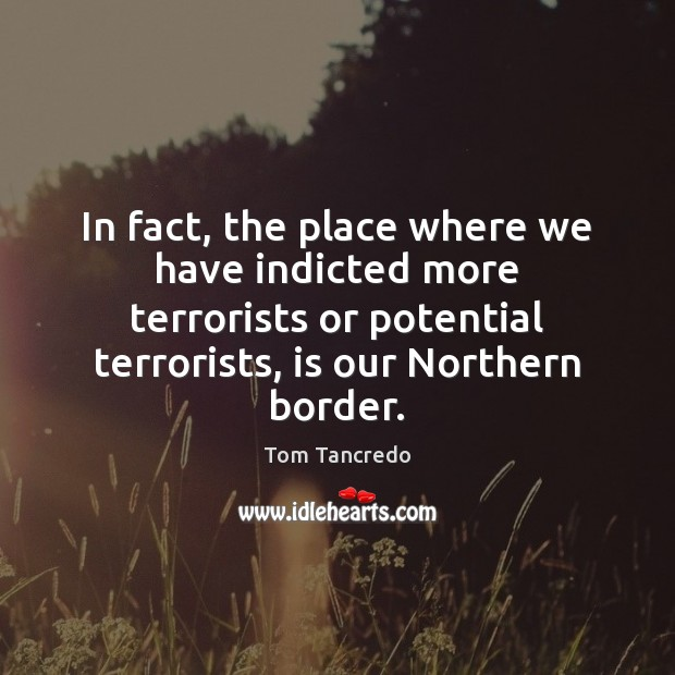 In fact, the place where we have indicted more terrorists or potential Image