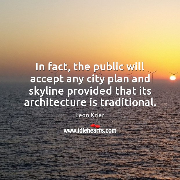 In fact, the public will accept any city plan and skyline provided Architecture Quotes Image