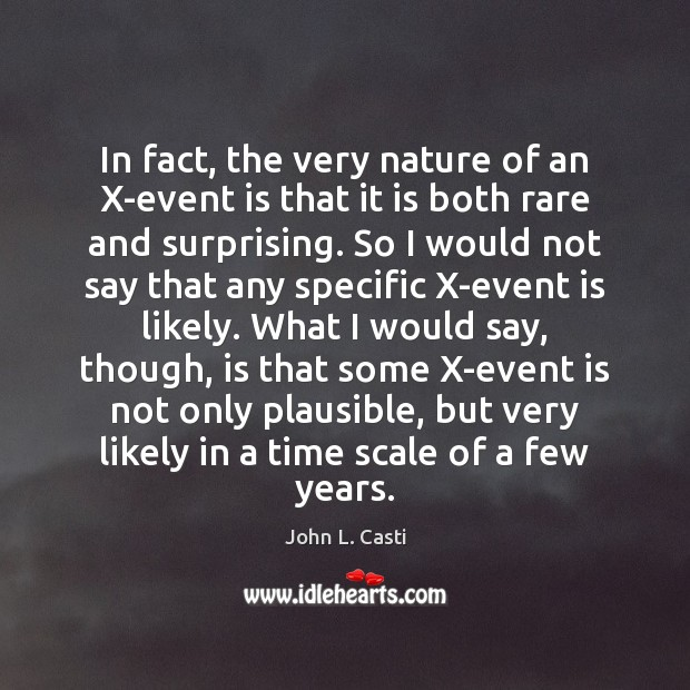 In fact, the very nature of an X-event is that it is John L. Casti Picture Quote