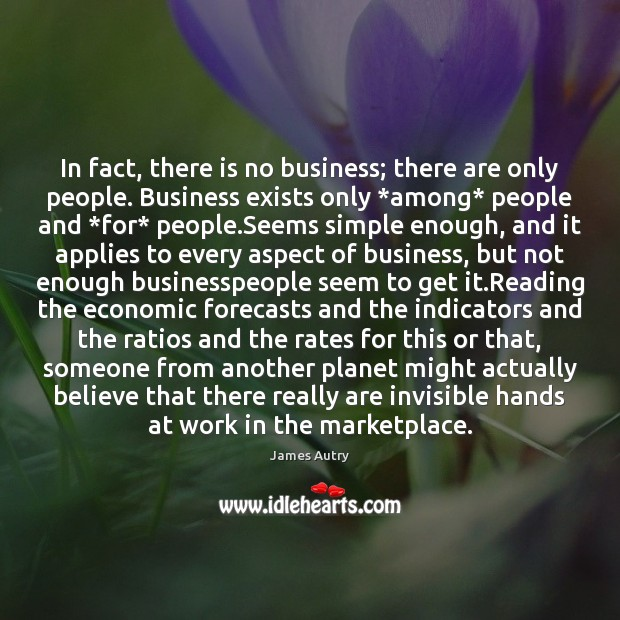 In fact, there is no business; there are only people. Business exists Image