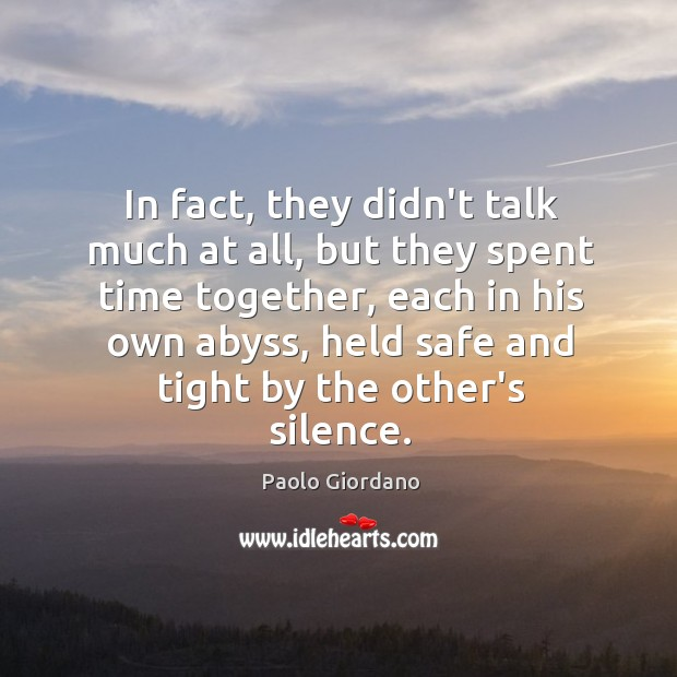 In fact, they didn't talk much at all, but they spent time Time Together Quotes Image