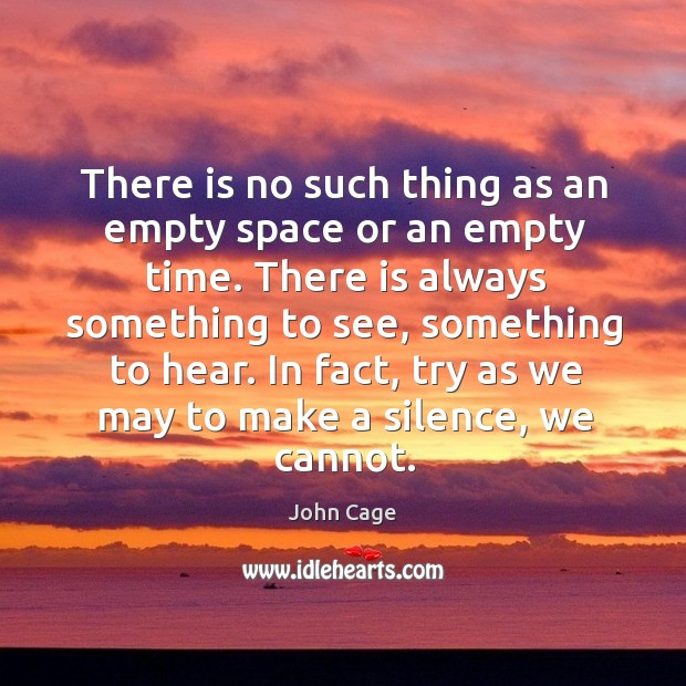 In fact, try as we may to make a silence, we cannot. Image