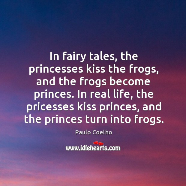 Image, In fairy tales, the princesses kiss the frogs, and the frogs become