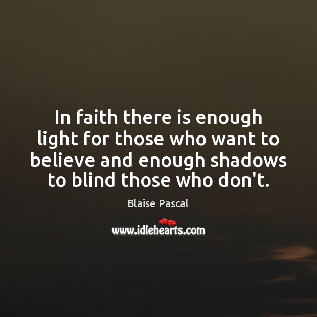 In faith there is enough light for those who want to believe Image
