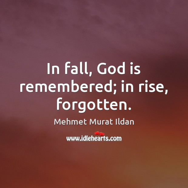 Image, In fall, God is remembered; in rise, forgotten.