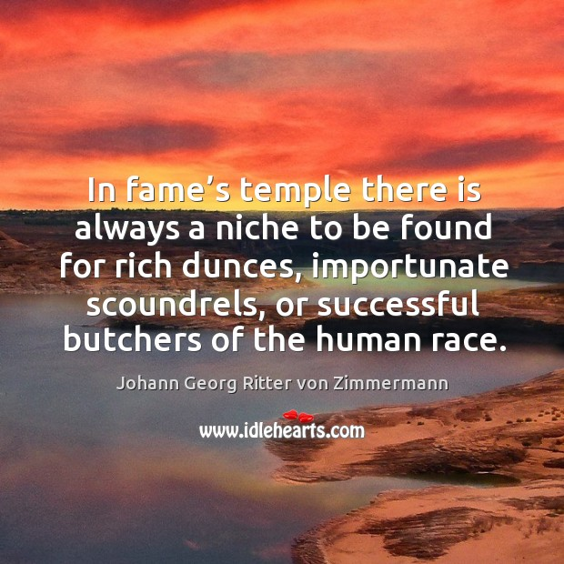 In fame's temple there is always a niche to be found for rich dunces Johann Georg Ritter von Zimmermann Picture Quote
