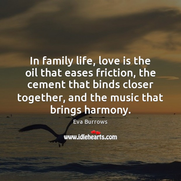 In family life, love is the oil that eases friction, the cement Image