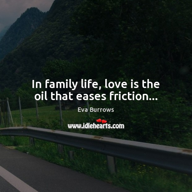 Image, In family life, love is the oil that eases friction…