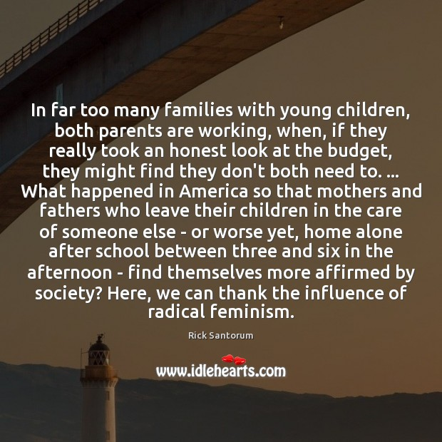 In far too many families with young children, both parents are working, Rick Santorum Picture Quote