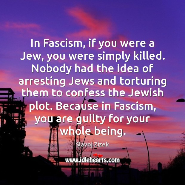 Image, In Fascism, if you were a Jew, you were simply killed. Nobody