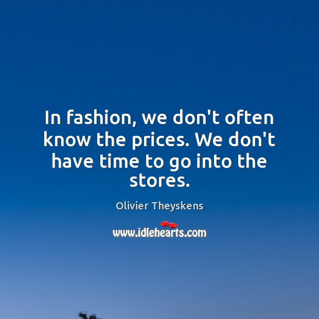 In fashion, we don't often know the prices. We don't have time to go into the stores. Image