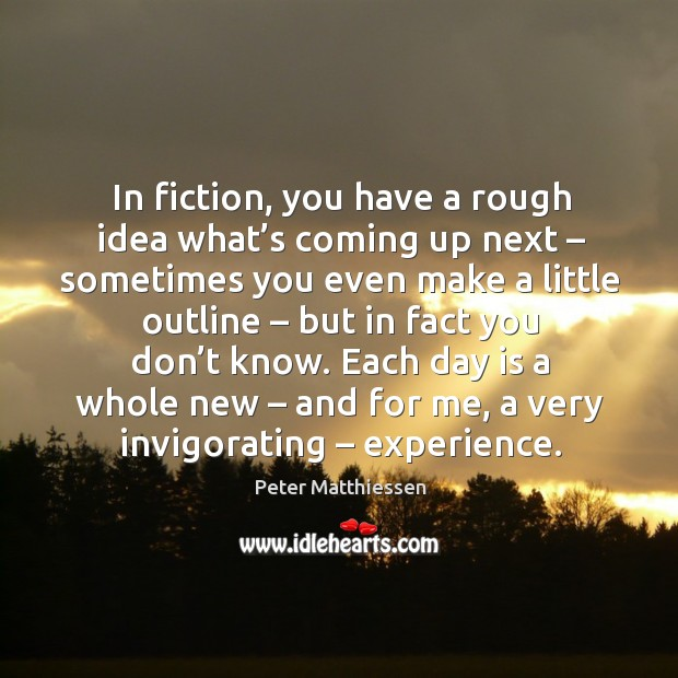 In fiction, you have a rough idea what's coming up next – sometimes you even make a little outline Image