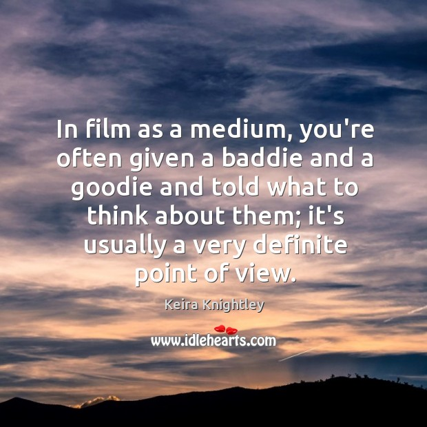 In film as a medium, you're often given a baddie and a Keira Knightley Picture Quote