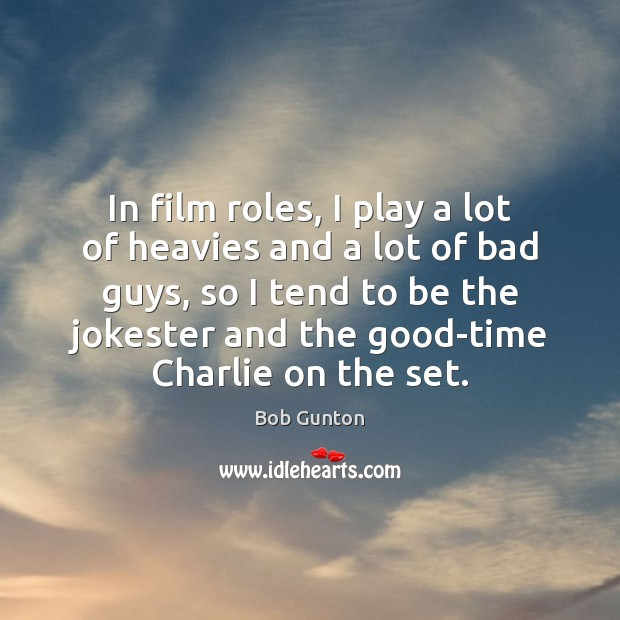 Image, In film roles, I play a lot of heavies and a lot