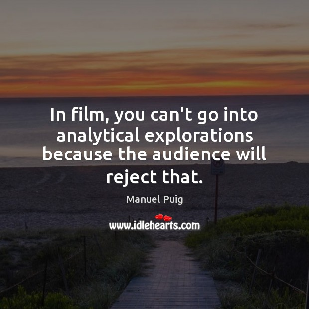 Image, In film, you can't go into analytical explorations because the audience will reject that.