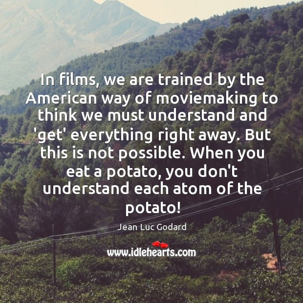 In films, we are trained by the American way of moviemaking to Image
