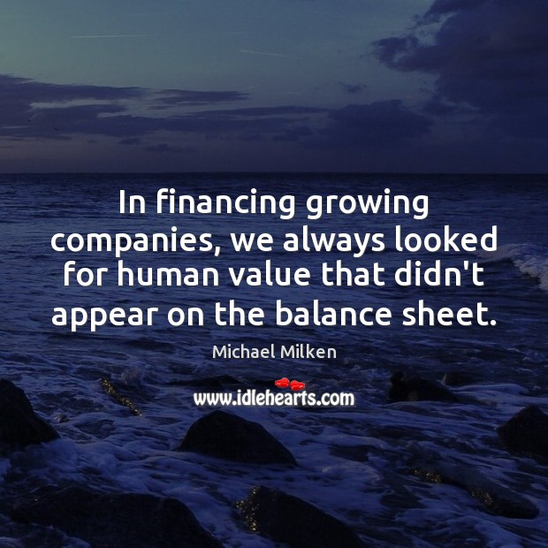 Image, In financing growing companies, we always looked for human value that didn't