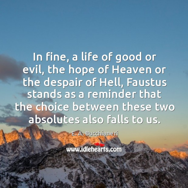 In fine, a life of good or evil, the hope of Heaven Image