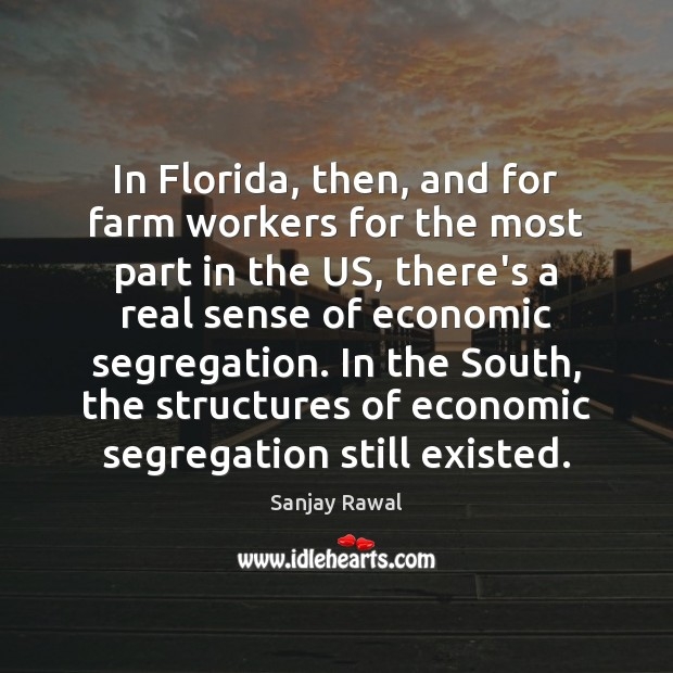 In Florida, then, and for farm workers for the most part in Farm Quotes Image