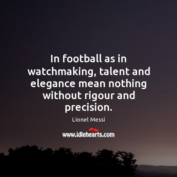 In football as in watchmaking, talent and elegance mean nothing without rigour Image