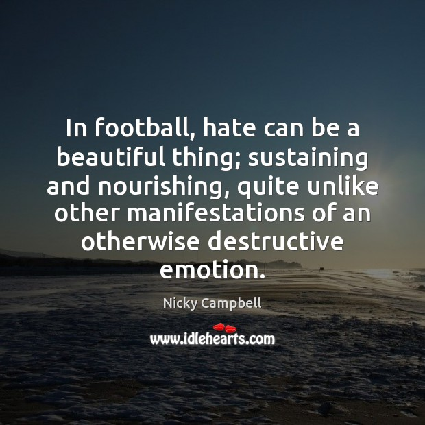 Image, In football, hate can be a beautiful thing; sustaining and nourishing, quite