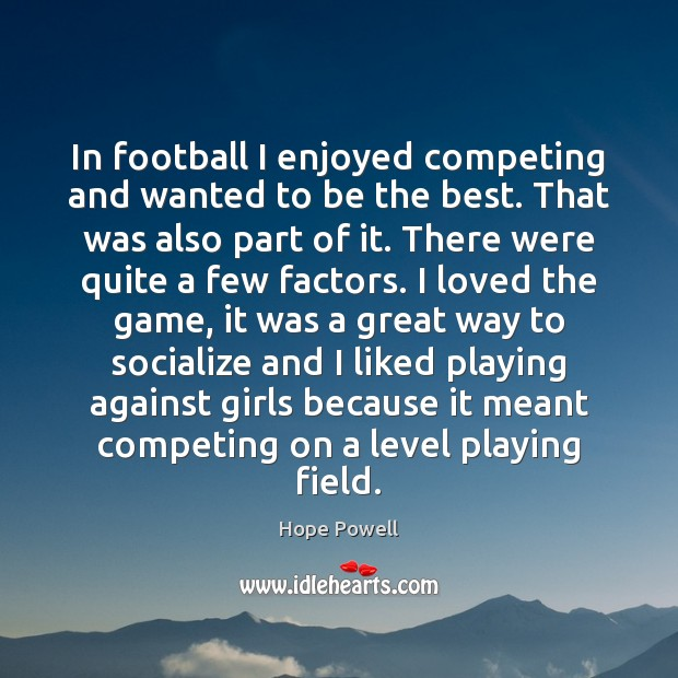 In football I enjoyed competing and wanted to be the best. That Image