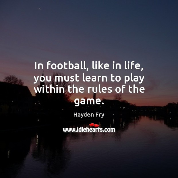 Image, In football, like in life, you must learn to play within the rules of the game.